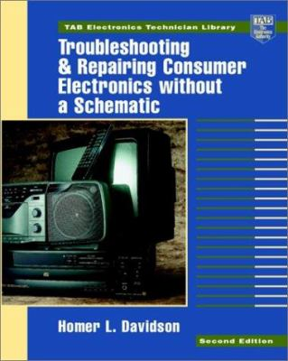 Troubleshooting and Repairing Consumer Electronics Without a Schematic 9780070157644