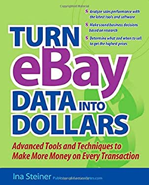 Turn Ebay Data Into Dollars: Tools and Techniques to Make More Money on Every Transaction 9780072262360
