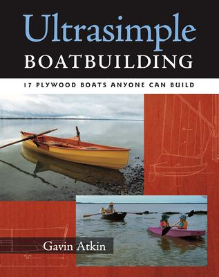 Ultrasimple Boatbuilding: 17 Plywood Boats Anyone Can Build 9780071477925