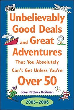 Unbelievably Good Deals and Great Adventures That You Absolutely Can't Get Unless You're Over 50 9780071438292