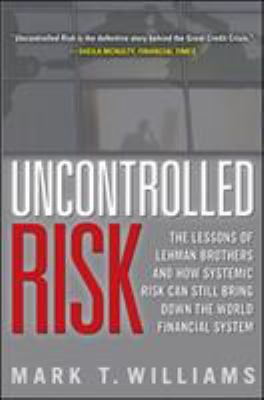 Uncontrolled Risk: The Lessons of Lehman Brothers and How Systemic Risk Can Still Bring Down the World Financial System 9780071638296