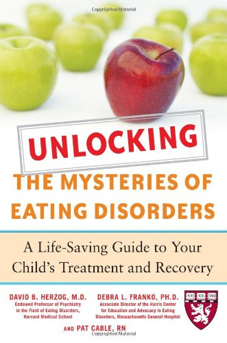 Unlocking the Mysteries of Eating Disorders: A Life-Saving Guide to Your Child's Treatment and Recovery 9780071475372
