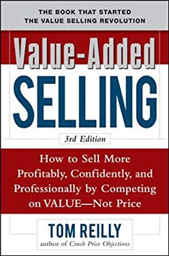 Value-Added Selling: How to Sell More Profitably, Confidently, and Professionally by Competing on Value--Not Price 9780071664875