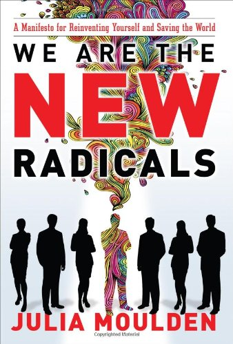 We Are the New Radicals: A Manifesto for Reinventing Yourself and Saving the World 9780071496308