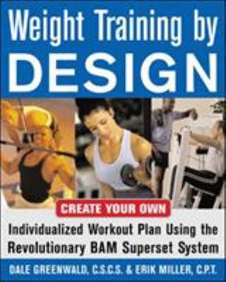 Weight Training by Design: Customize Your Own Fitness and Weight Loss Program Using the Revolutionary Bam Superset System 9780071458887