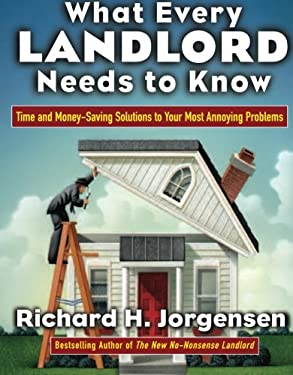 What Every Landlord Needs to Know: Time and Money-Saving Solutions to Your Most Annoying Problems 9780071438872