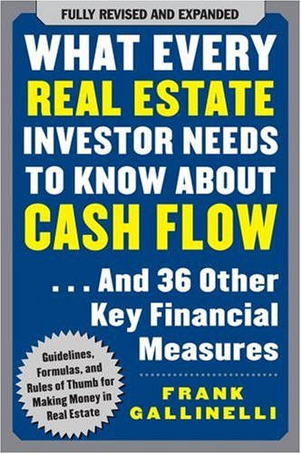 What Every Real Estate Investor Needs to Know about Cash Flow: And 36 Other Key Financial Measures 9780071603270