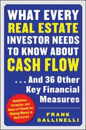 What Every Real Estate Investor Needs to Know about Cash Flow...and 36 Other Key Financial Measures 253216