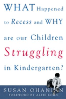 What Happened to Recess and Why Are Our Children Struggling in Kindergarten? 9780071383264