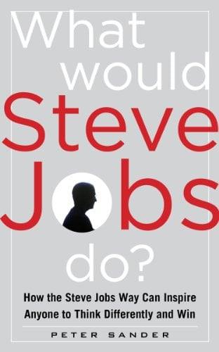 What Would Steve Jobs Do? How the Steve Jobs Way Can Inspire Anyone to Think Differently and Win 9780071792745
