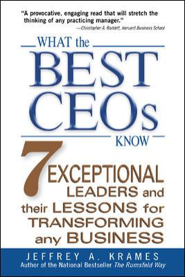 What the Best CEOs Know: 7 Exceptional Leaders and Their Lessons for Transforming Any Business 9780071462525