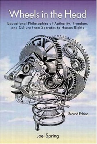 Wheels in the Head: Educational Philosophies of Authority, Freedom and Culture from Socrates to Human Rights 9780070144231