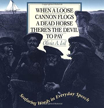 When a Loose Cannon Flogs a Dead Horse There's the Devil to Pay: Seafaring Words in Everyday Speech 9780070328778