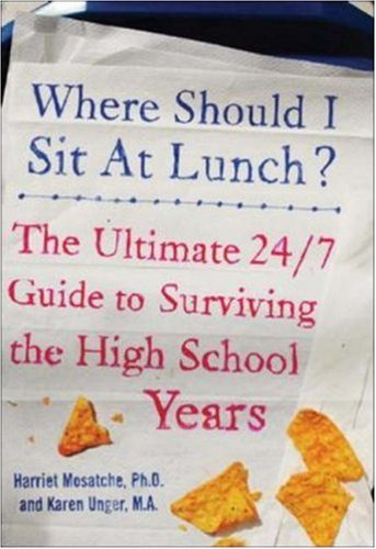 Where Should I Sit at Lunch?: The Ultimate 24/7 Guide to Surviving the High School Years 9780071459280
