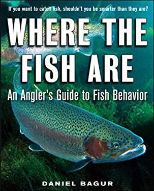 Where the Fish Are: An Angler's Guide to Fish Behavior 9780071592918