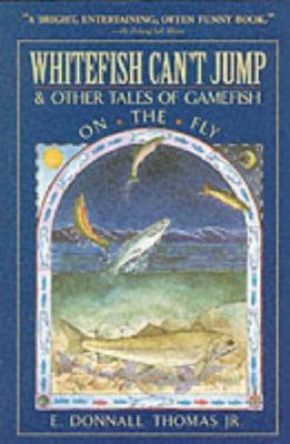 Whitefish Can't Jump: And Other Tales of Gamefish on the Fly 9780071348683