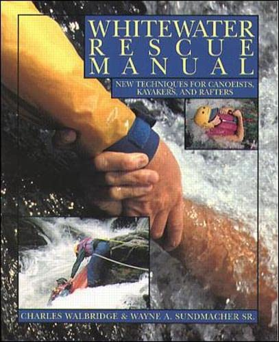 Whitewater Rescue Manual: New Techniques for Canoeists, Kayakers, and Rafters 9780070677906