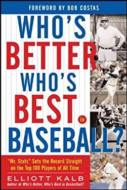 Who's Better, Who's Best in Baseball?: Mr. STATS Sets the Record Straight on the Top 75 Players of All Time 9780071445382