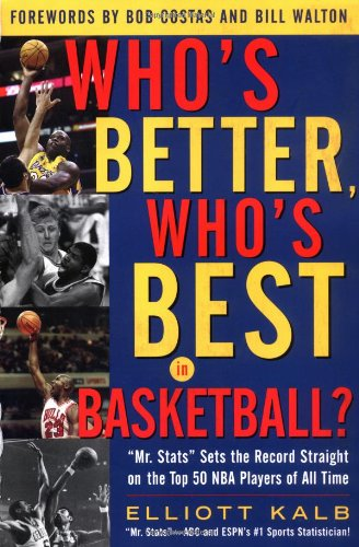 Who's Better, Who's Best in Basketball?: MR STATS Sets the Record Straight on the Top 50 NBA Players of All Time 9780071417884