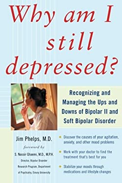Why Am I Still Depressed?: Recognizing and Managing the Ups and Downs of Bipolar II and Soft Bipolar Disorder 9780071462372