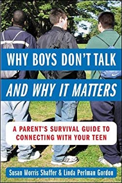 Why Boys Don't Talk--And Why It Matters: A Parent's Survival Guide to Connecting with Your Teen 9780071417877