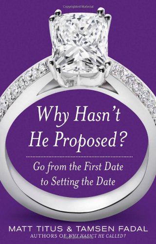 Why Hasn't He Proposed?: Go from the First Date to Setting the Date 9780071614962