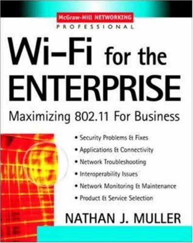 Wi-Fi for the Enterprise: Maximizing 802.11 for Business 9780071412520