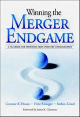 Winning the Merger Endgame: A Playbook for Profiting from Industry Consolidation: A Playbook for Profiting from Industry Consolidation 9780071409988