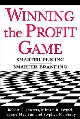 Winning the Profit Game: Smarter Pricing, Smarter Branding 9780071434720