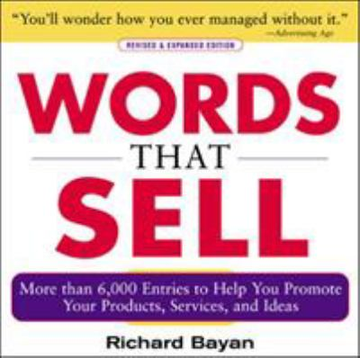 Words That Sell: More Than 6,000 Entries to Help You Promote Your Products, Services, and Ideas 9780071467858