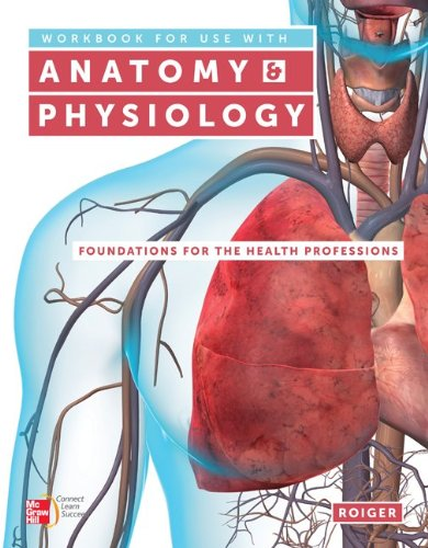 Workbook for Use with Anatomy & Physiology: Foundations for the Health Professions