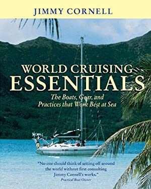 World Cruising Essentials World Cruising Essentials: The Boats, Gear, and Practices That Work Best at Sea the Boats, Gear, and Practices That Work Bes 9780071414258