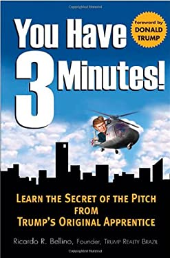 You Have 3 Minutes!: Learn the Secret of the Pitch from Trump's Original Apprentice 9780071472555
