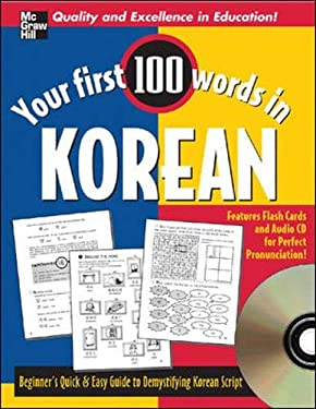 Your First 100 Words in Korean: Beginner's Quick & Easy Guide to Demystifying Korean Script [With CD and Flash Cards] 9780071469319