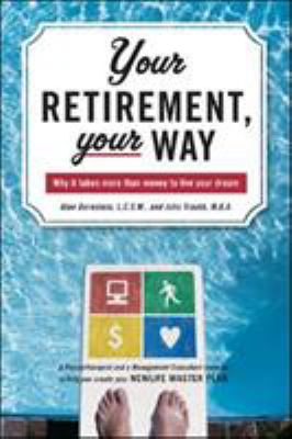 Your Retirement, Your Way: Why It Takes More Than Money to Live Your Dream 9780071467872