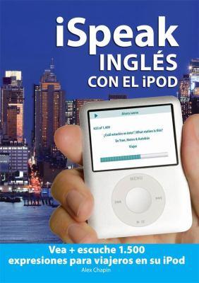 iSpeak Ingles Con el iPod: Vea + Escuche 1.500 Expresiones Para Viajeros En Su iPod 9780071608640