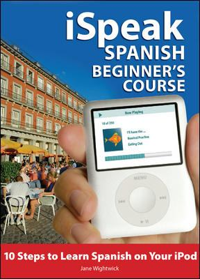 iSpeak Spanish Beginner's Course: 10 Steps to Learn Spanish on Your iPod [With Book] 9780071546348