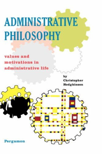 Administrative Philosophy: Values and Motivations in Administrative Life 9780080419244