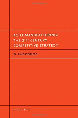 Agile Manufacturing: The 21st Century Competitive Strategy 9780080435671