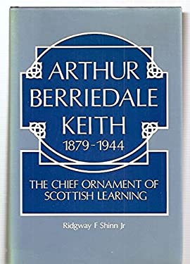 Arthur Berriedale Keith, 1879-1944: The Chief Ornament of Scottish Learning