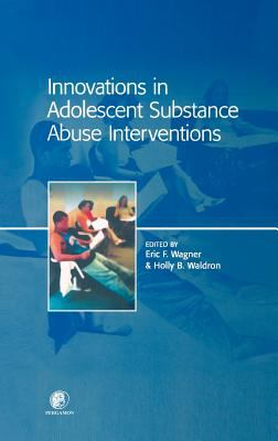 Innovations in Adolescent Substance Abuse Interventions 9780080435770