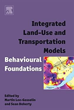 Integrated Land-Use and Transportation Models: Behavioural Foundations 9780080446691
