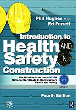 Introduction to Health and Safety in Construction: The Handbook for the NEBOSH Construction Certificate 9780080970684