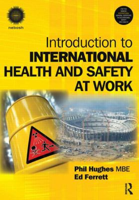 Introduction to International Health and Safety at Work: The Handbook for the NEBOSH International General Certificate 9780080966366