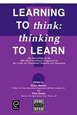 Learning to Think: Thinking to Learn: The Proceedings of the 1989 OECD Conference Organized by the Centre for Educational Research and Innovation: 198 9780080406572