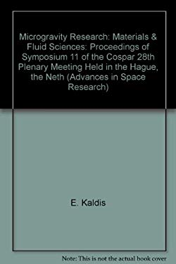 Microgravity Research: Materials & Fluid Sciences: Proceedings of Symposium 11 of the Cospar 28th Plenary Meeting Held in the Hague, the Neth - Kaldis, E. / Glicksman, M. E. / Walter, H. U.
