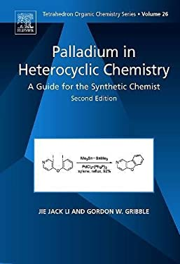 Palladium in Heterocyclic Chemistry: A Guide for the Synthetic Chemist 9780080451176