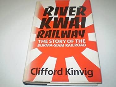River Kwai Railway: The Story of the Burma-Siam Railroad