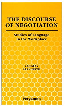 The Discourse of Negotiation: Studies of Language in the Workplace 9780080424002