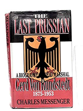 The Last Prussian: A Biography of Field Marshal Gerd Von Rundstedt, 1875-1953